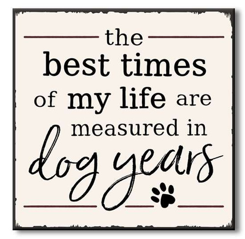 "The Best Times Of My Life Are Measured In Dog Years Wooden Sign  6""x6""x1"" Self-Standing Block Wood Sign"