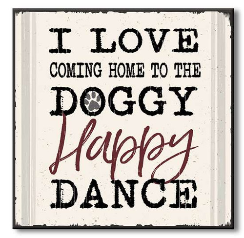 "I Love Coming Home To The Doggy Happy Dance Wooden Sign  6""x6""x1"" Self-Standing Block Wood Sign"