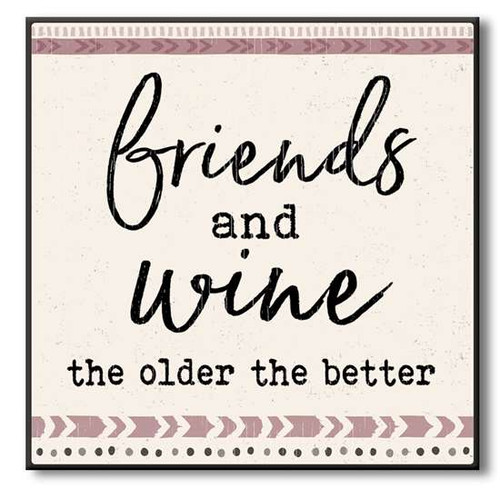 "Friends And Wine The Older The Better Wooden Sign  6""x6""x1"" Self-Standing Block Wood Sign"