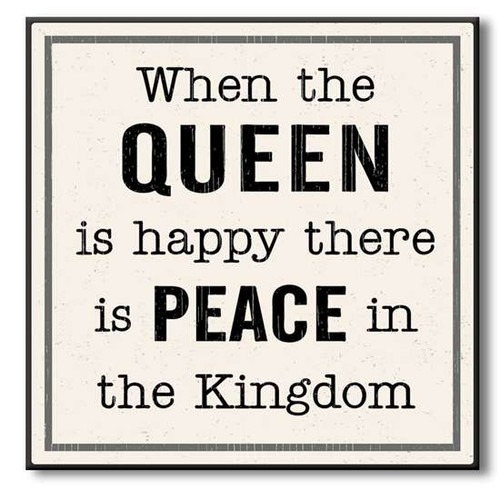 "When The Queen Is Happy There Is Peace In The Kingdom Wooden Sign  6""x6""x1"" Self-Standing Block Wood Sign"