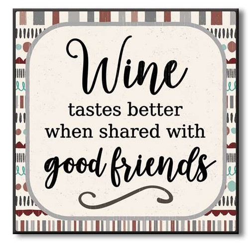 "Wine Tastes Better When Shared With Good Friends Wooden Sign  6""x6""x1"" Self-Standing Block Wood Sign"