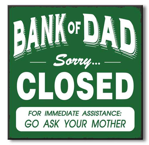 "Bank Of Dad Sorry Closed For Immediate Assistance Go Ask Your Mother Wooden Sign  6""x6""x1"" Self-Standing Block Wood Sign"