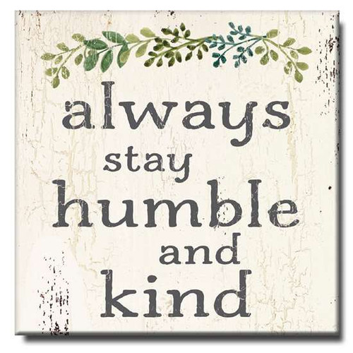 """Always Stay Humble And Kind Wooden Sign  6""""x6""""x1"""" Self-Standing Block Wood Sign"""