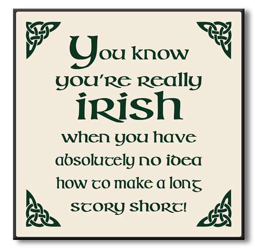"""You Know You're Really Irish When You Have Absolutely No Idea How To Make A Long Story Short Wooden Sign 6""""x6""""x1"""" Self-Standing Block Wood Sign"""