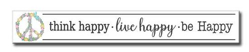 "Think Happy-Live Happy-Be Happy  24""x3"" Sign Includes a keyhole slot on the back for hanging Made in the USA"