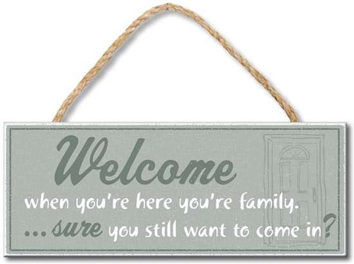 """Welcome - When You're Here You're Family... Sure You Still Want To Come In?  4X10"""" Rope Hanging Wood Sign  Proudly Made in America"""