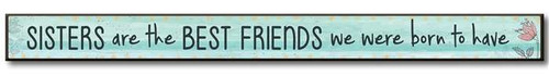"Sisters Are The Best Friends We Were Born To Have  Solid Wood Sign 16""w x 1.5""h x .75""d Made in the USA"