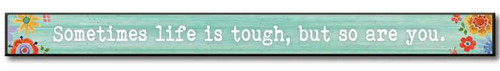 "Sometimes Life Is Tough, But So Are You  Solid Wood Sign 16""w x 1.5""h x .75""d Made in the USA"