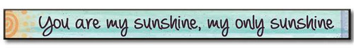 "You Are My Sunshine, My Only Sunshine  Solid Wood Sign 16""w x 1.5""h x .75""d Made in the USA"