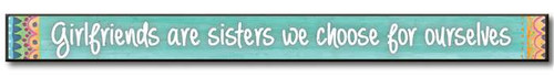 """Girlfriends Are Sisters We Choose For Ourselves  Solid Wood Sign 16""""w x 1.5""""h x .75""""d Made in the USA"""