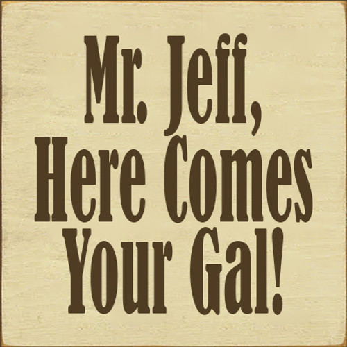 12x12 Cream board with Brown text  Mr. Jeff, Here Comes Your Gal!