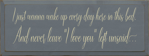 "9x24 Slate board with Cream text  I just wanna wake up every day here in this bed, And never leave ""I love you"" left unsaid"