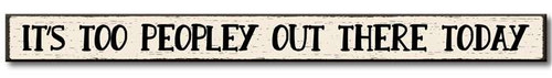 It's Too Peopley Out There Today - Skinny Wooden Sign