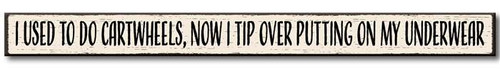 I Used To Do Cartwheels, Now I Tip Over Putting On My ... - Skinny Wooden Sign