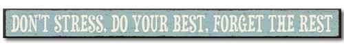 """Don't Stress, Do Your Best, Forget The Rest - Skinny Wooden Sign  Can hang or sit on a flat surface 16""""w x 1.5""""h x .75""""d Made in the USA"""
