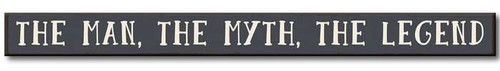 """The Man, The Myth, The Legend - Skinny Wooden Sign  Can hang or sit on a flat surface 16""""w x 1.5""""h x .75""""d Made in the USA"""