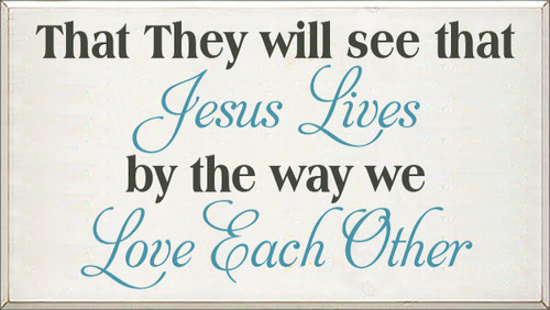 18x32 White board with Charcoal and Turquoise text  That They will see that Jesus lives  by the way we Love each other