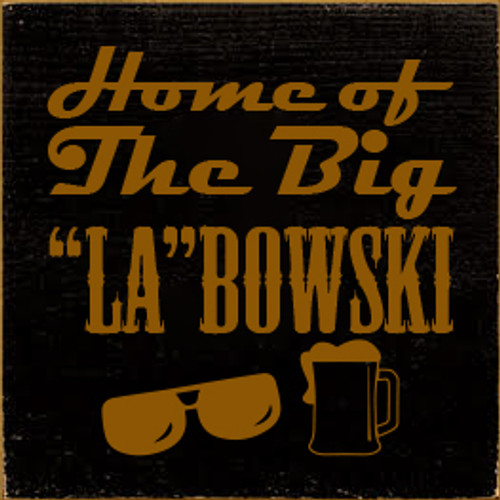 "7x7 Black board with Caramel text  Home Of The Big ""LA""bowski"