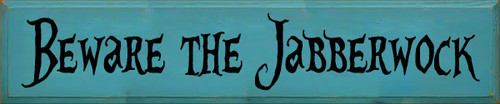 10x48 Turquoise board with Black text  Beware The Jabberwock