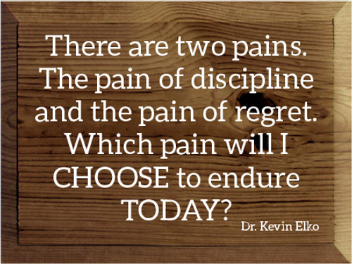 9x12 Walnut Stain board with White text  There are two pains. The pain of discipline and the pain of regret.  Which pain will I CHOOSE to endure TODAY?