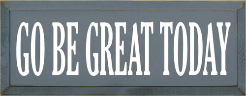 CUSTOM Wood Painted Sign  Go Be Great Today  7x18