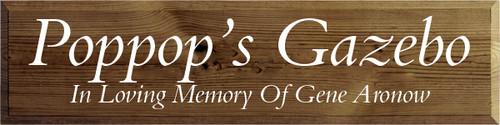 9x36 Walnut Stain board with Cottage White text  Poppop's Gazebo  In Loving Memory Of Gene Aronow