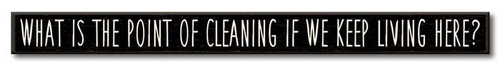 What Is The Point Of Cleaning If We Keep Living Here? - Skinny Wooden Sign