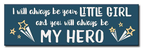 I Will Always Be Your Little Girl & You Will Always Be My Hero