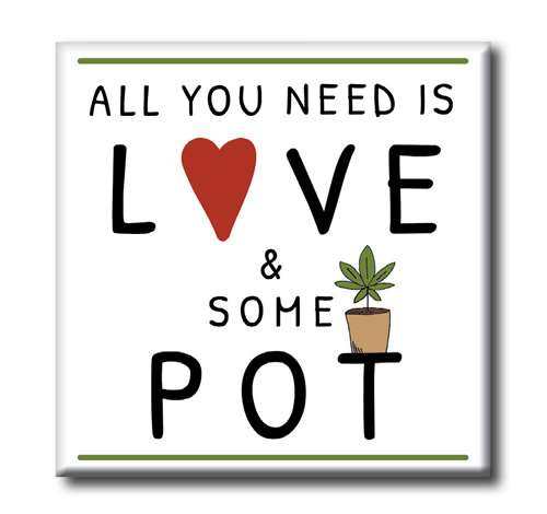 Square Wood Sign - All You Need Is Love And Some Pot 4x4