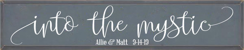 10x48 Slate board with White text  Into the mystic Allie & Matt 9-14-19