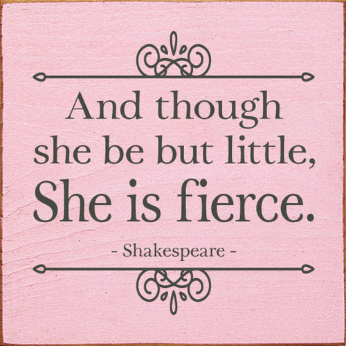 And though she be but little, she is fierce. - Shakespeare Wood Sign