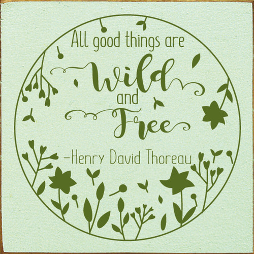 Wood Sign - All Good Things Are Wild And Free 7x7