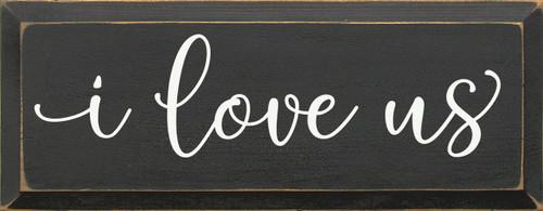 Wood Sign - I Love Us 7x18