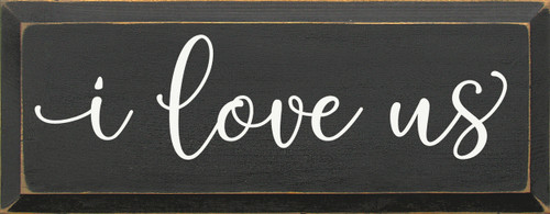 Wood Sign - I Love Us 7x18