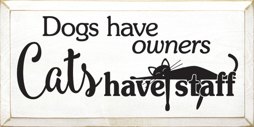 Wood Sign - Dogs Have Owners, Cats Have Staff 9x18
