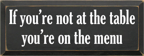 CUSTOM Wood Sign If You're Not At The Table You're On The Menu 7x18  7x18 Charcoal with White text