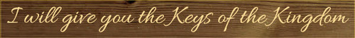 3.25x30 Walnut Stain board with Baby Tangerine text  I will give you the Keys of the Kingdom