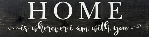 Home is wherever I am with you (Farmhouse Style Wood Sign)