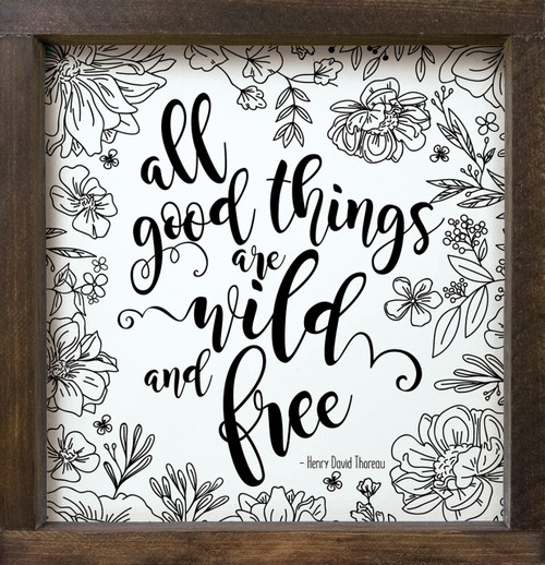 All good things are wild and free. Henry David Thoreau Wood Framed Sign