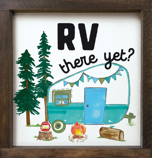 RV There Yet? Wood Framed Sign with camp scene graphic