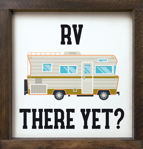 RV There Yet? Wood Framed Sign with motorhome/camper graphic