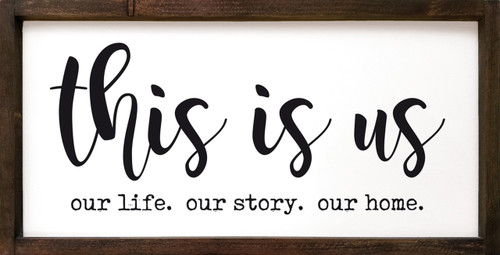 This is us. Our life. Our story. Our home. Framed Wooden Sign