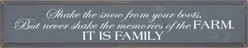 7x36 Slate board with White text  Shake the snow from your boots, but never shake the memories of the FARM. IT IS FAMILY