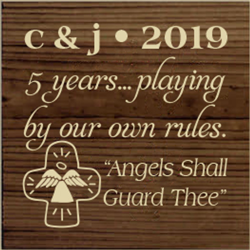 "7x7 Walnut Stain board with Cream text c & j • 2019 5 years… playing by our own rules. ""Angels Shall Guard Thee"""
