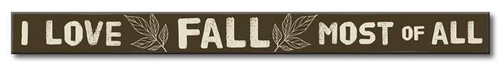 I Love Fall Most Of All - Autumn Wood Sign - 1.5x16