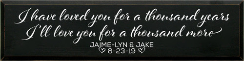 9x36 Black board with White text  I have loved you for a thousand years I'll love you for a thousand more  Jaime-Lyn & Jake 8-23-19