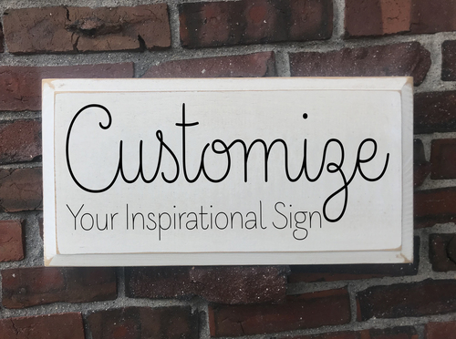 Customized Inspirational Wood Painted Signs - Add Any Text Personalized For You