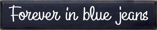 7X36 Navy Blue board with White text  Forever In Blue Jeans