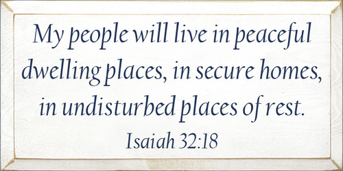 9x18 White board with Navy Blue text  My people will live in peaceful dwelling places, in secure homes, in undisturbed places of rest. Isaiah 32:18