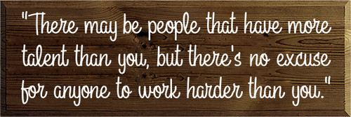 "12x36 Walnut Stain board with White text  ""There may be people that have more talent than you, but there's no excuse for anyone to work harder than you."""